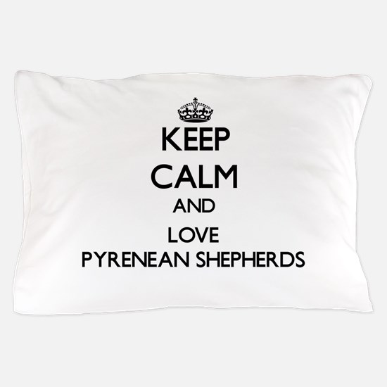 Keep calm and love Pyrenean Shepherds Pillow Case