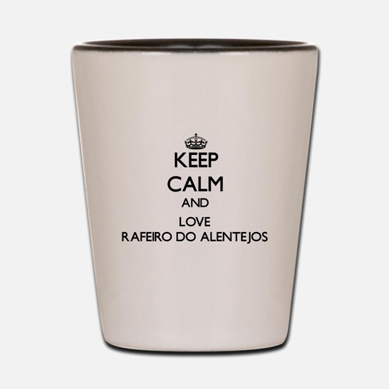 Keep calm and love Rafeiro Do Alentejos Shot Glass