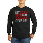 Eat Clen Tren Hard Anavar Give Up Long Sleeve T-Sh