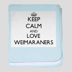 Keep calm and love Weimaraners baby blanket