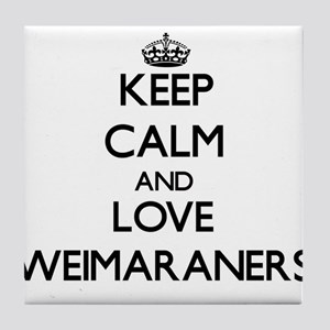 Keep calm and love Weimaraners Tile Coaster