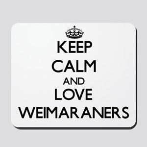 Keep calm and love Weimaraners Mousepad