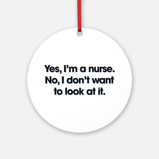 Yes I'm A Nurse Round Ornament