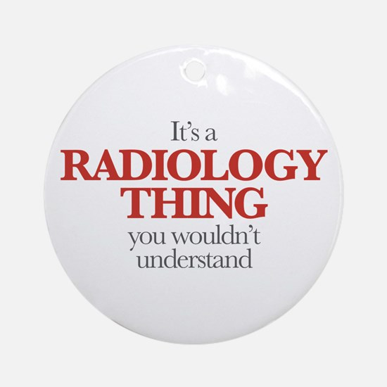 It's A Radiology Thing You Wouldn't Understand Rou