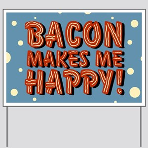 bacon-makes-me-happy_b Yard Sign