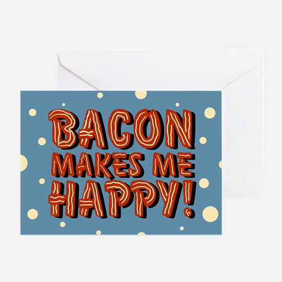 bacon-makes-me-happy_b.png Greeting Cards
