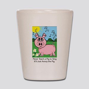 Never Teach A Pig To Sing Shot Glass
