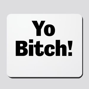Yo Bitch! Mousepad