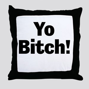 Yo Bitch! Throw Pillow