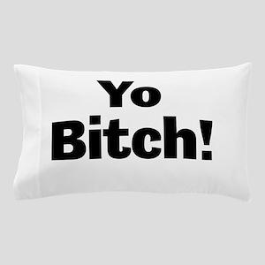 Yo Bitch! Pillow Case