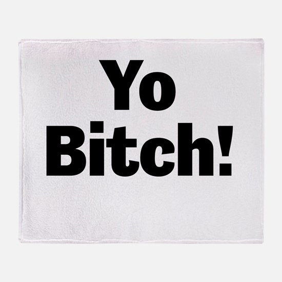Yo Bitch! Throw Blanket