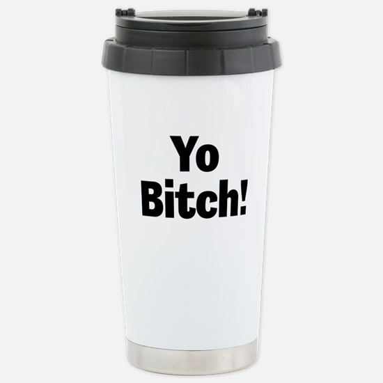 Yo Bitch! Travel Mug