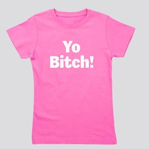 Yo Bitch! White Girl's Tee