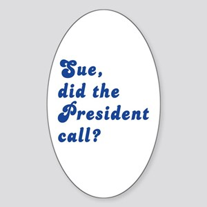 VEEP Did the President Call? Sticker (Oval)