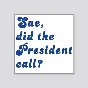 """VEEP Did the President Call Square Sticker 3"""" x 3"""""""