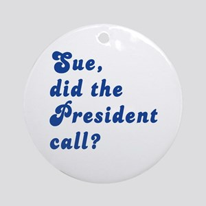 VEEP Did the President Call? Ornament (Round)