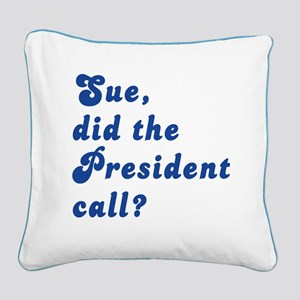 VEEP Did the President Call? Square Canvas Pillow