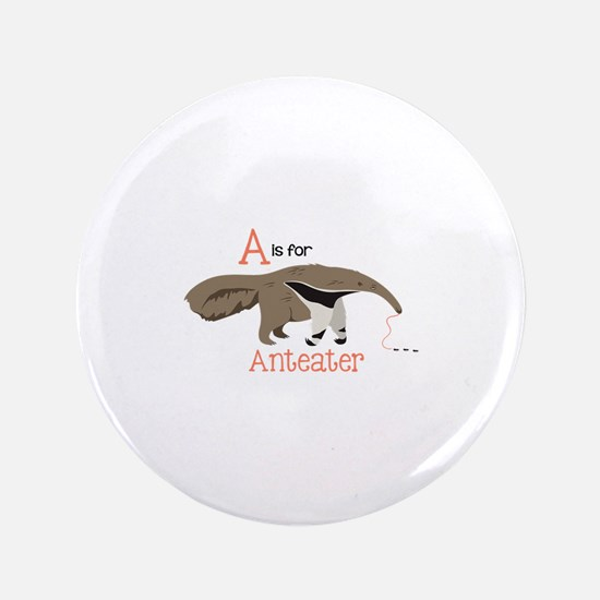 """A is for Anteater 3.5"""" Button"""