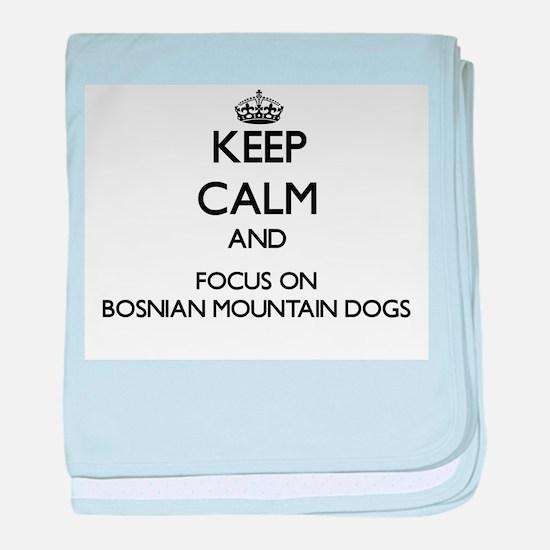 Keep calm and focus on Bosnian Mounta baby blanket