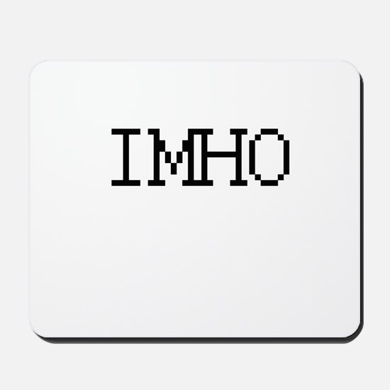 IMHO - In my humble opinion Mousepad