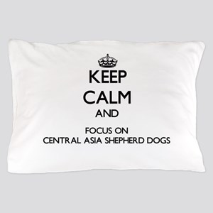 Keep calm and focus on Central Asia Sh Pillow Case