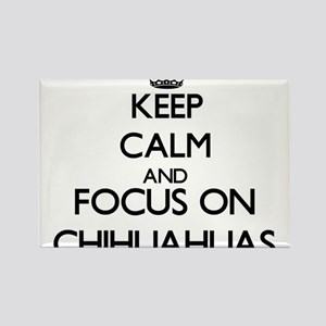Keep calm and focus on Chihuahuas Magnets