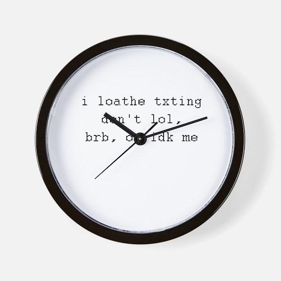 i loathe txting, don't lol, brb, idk me Wall Clock