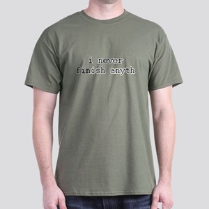 i never finish anyth Dark T-Shirt