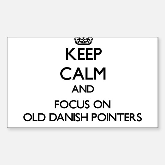Keep calm and focus on Old Danish Pointers Decal