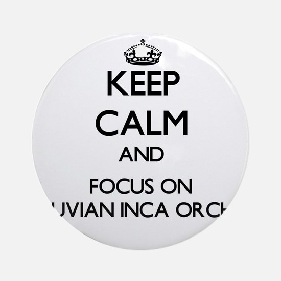 Keep calm and focus on Peruvian I Ornament (Round)