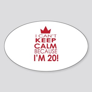 I cant keep calm because Im 20 Sticker