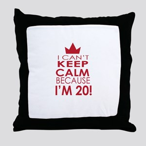 I cant keep calm because Im 20 Throw Pillow