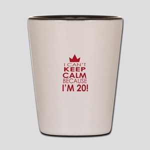 I cant keep calm because Im 20 Shot Glass
