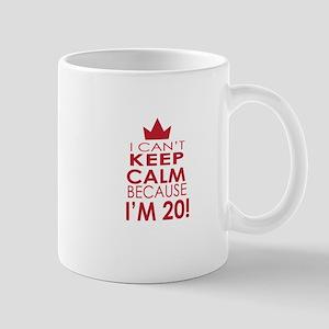 I cant keep calm because Im 20 Mugs