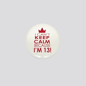 I cant keep calm because Im 13 Mini Button