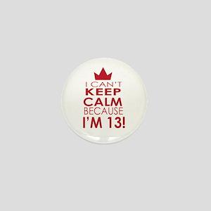 I cant keep calm because Im 13 Mini Button