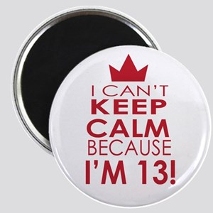 I cant keep calm because Im 13 Magnets