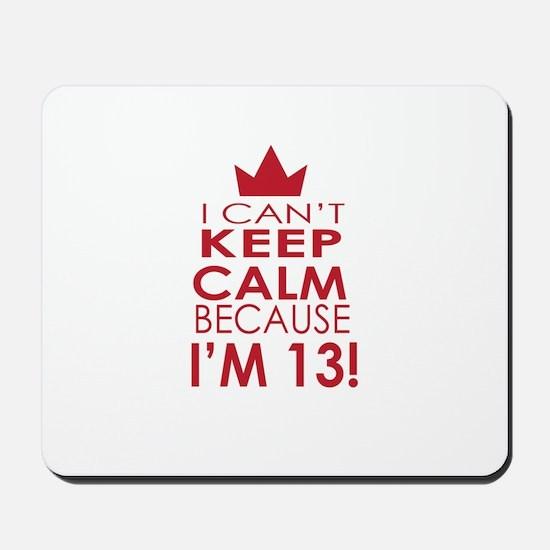 I cant keep calm because Im 13 Mousepad