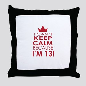 I cant keep calm because Im 13 Throw Pillow