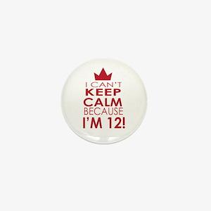 I cant keep calm because Im 12 Mini Button