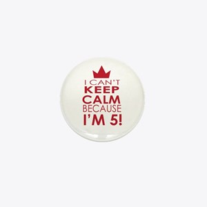 I cant keep calm because Im 5 Mini Button