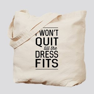 I Won't Quit Till The Dress Fits Tote Bag