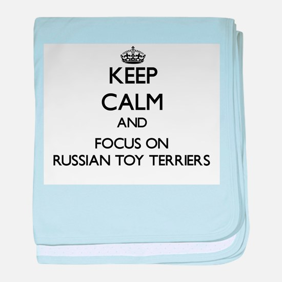Keep calm and focus on Russian Toy Te baby blanket