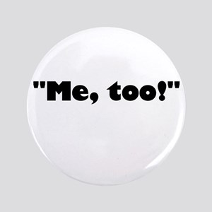 "Me, too! 3.5"" Button"