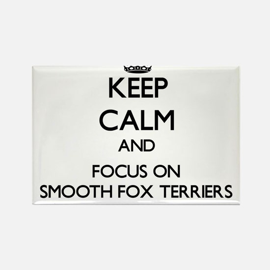 Keep calm and focus on Smooth Fox Terriers Magnets