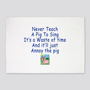 Never Teach A Pig To Sing 5'x7'Area Rug