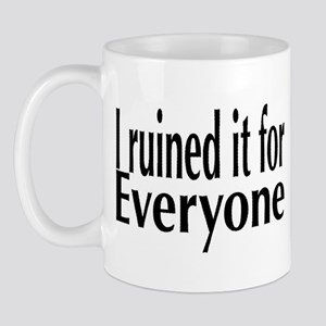 I Ruined it for Everyone Mug