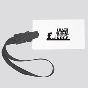 I hate winter because I cant golf Luggage Tag