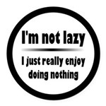 I'm Not Lazy Humor Round Car Magnet