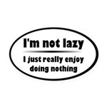 I'm Not Lazy Humor Oval Car Magnet